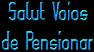 Salut Voios de Pensionar