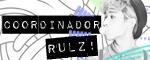 Coordinador(a) Rulz!☆