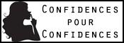 Confidences pour confidences!