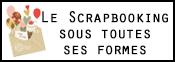 Le Scrapbooking ... sous toutes ses formes!