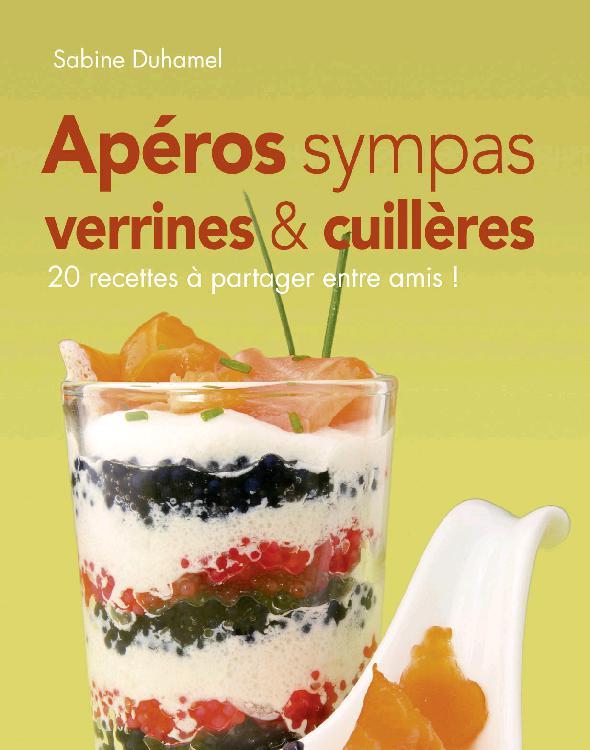 Apéros sympas : Verrines et cuillères, 20 recettes à partager entre amis