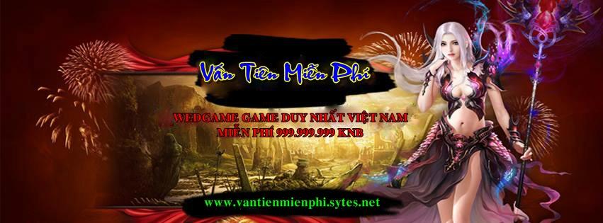 14H00 Ngày 15/01/2015 open Vấn Tiên Miễn Phí - WEDGAME tặng FULL KNB duy nhất VN.